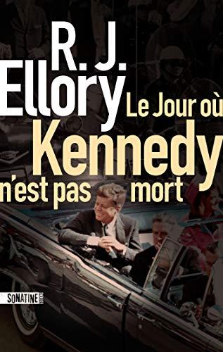 LE JOUR OU KENNEDY N EST PAS MORT